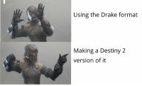 destiny: Using the Drake format  Making a Destiny 2  version of it