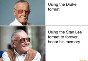 Dank, Drake, and Memes: Using the Drake  format  Using the Stan Lee  format to forever  honor his memory  Driver-a69 #thanksStanLee by afnanplayz_ MORE MEMES