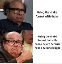 "30-minute-memes:  ""Suicide is badass"" - a true legend: Using the drake  format with drake  Using the drake  format but with  Danny Devito because  he is a fucking legend 30-minute-memes:  ""Suicide is badass"" - a true legend"