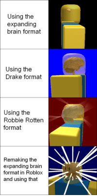 Expanding Brain: Using the  expanding  brain format  Using the  Drake format  Using the  Robbie Rotten  format  Remaking  the  expanding brain  format in Roblox  and using that