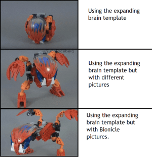 Hol up: Using the expanding  brain template  U/LUCoacebero  Using the expanding  brain template but  with different  pictures  Using the expanding  brain template but  with Bionicle  pictures. Hol up