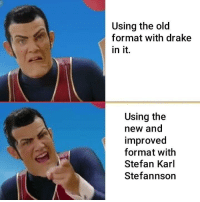Drake, Tumblr, and Blog: Using the old  format with drake  in it.  Using the  new and  improved  format with  Stefan Karl  Stefannson memehumor:  This is number 1 format