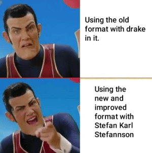 Drake, Forever, and Old: Using the old  format with drake  in it.  Using the  new and  improved  format with  Stefan Karl  Stefannson I say we quit using the drake format, we should use this one forever.