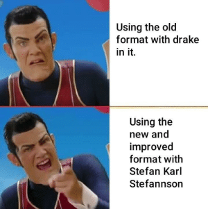 Dank, Drake, and Memes: Using the old  format with drake  in it.  Using the  new and  improved  format with  Stefan Karl  Stefannson This is number 1 format by 488Koala MORE MEMES