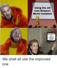 Meme Template: Using the old  Lisa Simpson  Meme template  Using the new  and  improved  Pewdiopie  template  an thats a fat  We shall all use the improved  one