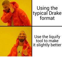 Drake: Using the  typical Drake  format  Use the liquify  tool to make  it slightly better