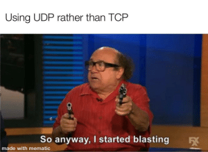 UDP vs TCP: Using UDP rather than TCP  So anyway, I started blasting  made with mematic UDP vs TCP