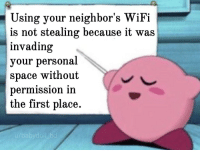 Really makes you think.: Using your neighbor's WiFi  is not stealing because it  invading  your person  space without  permission in  the first place.  was  al  u/babydoll bd Really makes you think.