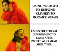 Meme, Memes, and Government: USING YOUR WIT  TO RESPOND  CLEVERLY TO  BOOMER MEMES  erlyvire  realDa  USING THE FEDERAL  GOVERNMENT TO  COME AFTER  PEOPLE WHO MEME  ABOUT YOU (GC)