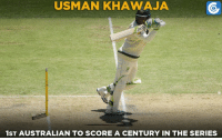 This is the first century by an Australian in the series.: USMAN KHAWAJA  1ST AUSTRALIAN TO SCORE A CENTURY IN THE SERIES This is the first century by an Australian in the series.