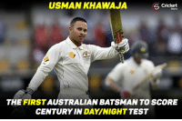 Memes, Congratulations, and Australian: USMAN KHAWAJA  Cricket  S Shots  THE FIRST  BATSMAN TO SCORE  AUSTRALIAN CENTURY IN DAY NIGHT  TEST Congratulations Usman khawaja !