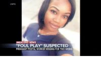 "Abc, Chicago, and Memes: USPIS  KIN  BREAKING NEWS  ""FOUL PLAY"" SUSPECTED  PREGNANT POSTAL WORKER MISSING FOR TWO WEEKS @Regran_ed from @abcworldnewstonight - 'FOUL PLAY' SUSPECTED: Police now say they believe missing pregnant postal worker Kierra Coles — last seen in surveillance footage — was the victim of foul play; her car, keys and cell phone were recovered, but she has not been seen since. @perezreports with the details abc missing police pregnant postalworker usps suspect abc surveillance kierracoles new chicago illinois worldnewstonight - regrann"