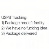Fucking, Memes, and 🤖: USPS Tracking:  1) Package has left facility  2) We have no fucking idea  3) Package delivered 4) Stolen off front porch