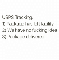 Fucking, Funny, and Idea: USPS Tracking  1) Package has left facility  2) We have no fucking idea  3) Package delivered Where's the lie @_theblessedone 😂