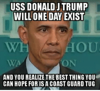 USS DONALD JTRUMP  WILL ONE DAY EXIST  ON  AND YOU REALIZE THE BEST THING YOUt  CAN HOPE FOR IS A COAST GUARD TUG Some Friday Humor...  Follow --> The Right To Bear Arms