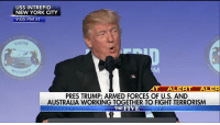 """Memes, New York, and Australia: USS INTREPID  NEW YORK CITY  9:05 PM ET  AT ALERT  ALER  PRES TRUMP: ARMED FORCES OF U.S. AND  AUSTRALIA WORKING TOGETHER TO FIGHT TERRORISM  THE FIVE """"This week, my administration reached a historic deal with Congress to end the devastating cuts to the United States Military."""" President DonaldTrump said """"we will ensure that our service members have the equipment, tools, training and resources that they need, and that they so richly deserve."""""""