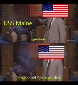 Maine, Spain, and How: USS Maine  gunshots)  How could Spain do this? The explosion of the USS Maine in Havana harbor (1898).