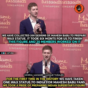 "Memes, Taken, and History: ussaudsussauds  SINGAPORE  SINGAPORE SINGAPO  iMe  au  Mahesm subu  us  SING  PORE  WE HAVE COLLECTED 200 DESIGNS OF MAHESH BABU TO PREPARE  WAX STATUE. IT TOOK SIX MONTS FOR US TO FINISH  THIS FIGURE AND 20 MEMBERS WORKED ON IT  (uSS  SINGAPORE SINGAPOF  SINGAPORE  ⓕ ⓤ @ ""DPVEU  Me  auds  APORE  Mahesh Babu  RE  GENERAL MANAGER-MADAME TUSSAUDS  FOR THE FIRST TIME IN THE HISTORY WE HAVE TAKEN  ONE WAX STATUE TO INDIA FOR MAHESH BABU FANS  WE TOOK A PRIDE OF PREPARING INDIAN SUPERSTAR'S FIGURE That's superstar for you 👌🏻🔥 #MadameTussauds"