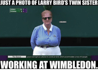 You ain't slick Larry smh: UST A PHOTO OF LARRY BIRD'S TWIN SISTER  ZVEREV 03  FEDERER  lo 3  HBAMEMES  The Queue  The Queue  queue overnight are allowed to construct tents which accommodate a max of 2 people  WORKING AT WIMBLEDON You ain't slick Larry smh