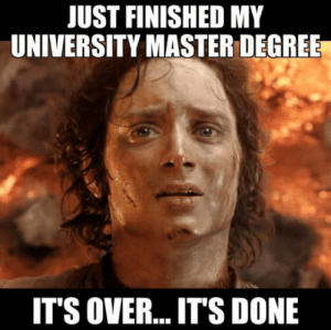 What to do now?I feel empty: UST FINISHED MY  UNIVERSITY MASTER DEGREE  IT'S OVER....IT'S DONE What to do now?I feel empty
