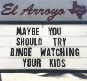 Kids, You, and Maybe: ustin  MAYBE YOU  SHOULD TRY  BINGE WATCHING  YOUR KIDS Maybe you should
