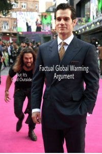 Dank, Facts, and Global Warming: ut It's  Cold Outside  Factual Global Warming  Argument <p>Dank facts can&rsquo;t melt Ice Caps</p>