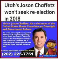 "Rep. Jason Chaffetz, the chairman of the House oversight committee, won't seek re-election in 2018. He has faced criticism during his time as chairman over his handling of investigations into both Hillary Clinton and President Trump. Chaffetz was one of the top Republicans leading the probe into Clinton's use of a private email server during her time as secretary of State. This year, a town hall in his district drew out many constituents who were angry over Chaffetz's refusal to investigate Trump's potential conflicts of interest. Chaffetz also recently made headlines when, after Republicans unveiled their Obamacare replacement plan, people should perhaps forgo buying a new iPhone and ""maybe they should invest in their own health care."" Just last month, Chaffetz was fundraising for 2018, calling out Rosie O'Donnell for supporting his Democrat opponent, Kathryn Allen. ⚠️Utah's Jason Chaffetz won't seek re-election in 2018 https:-www.google.com-amp-amp.usatoday.com-story-100645434- @jasoninthehouse jasonchaffetz byefelicia foxnews cnnnews nbcnews msnbc Republican conservatives maga crookedpoliticians corruption traitor thankgoodness middleclass familyvalues theresistance resist victory impeachtrump activist Trump trumpcircus: Utah's Jason Chaffetz  won't seek re-election  in 2018  This is Jason Chaffetz. He is chairman of the  United States House Committee on Oversight  and Government Reform  He led 7 investigations against  Hillary on Benghazi spending  more than $7 million. He now  refuses to investigate Trump's  ties to Russia. Instead he is  launching an investigation into  the PBS show Sid the Science  kid  Call and demand he investigate Trump  (202) 225-7751  LARZILLA POLITICAL Rep. Jason Chaffetz, the chairman of the House oversight committee, won't seek re-election in 2018. He has faced criticism during his time as chairman over his handling of investigations into both Hillary Clinton and President Trump. Chaffetz was one of the top Republicans leading the probe into Clinton's use of a private email server during her time as secretary of State. This year, a town hall in his district drew out many constituents who were angry over Chaffetz's refusal to investigate Trump's potential conflicts of interest. Chaffetz also recently made headlines when, after Republicans unveiled their Obamacare replacement plan, people should perhaps forgo buying a new iPhone and ""maybe they should invest in their own health care."" Just last month, Chaffetz was fundraising for 2018, calling out Rosie O'Donnell for supporting his Democrat opponent, Kathryn Allen. ⚠️Utah's Jason Chaffetz won't seek re-election in 2018 https:-www.google.com-amp-amp.usatoday.com-story-100645434- @jasoninthehouse jasonchaffetz byefelicia foxnews cnnnews nbcnews msnbc Republican conservatives maga crookedpoliticians corruption traitor thankgoodness middleclass familyvalues theresistance resist victory impeachtrump activist Trump trumpcircus"