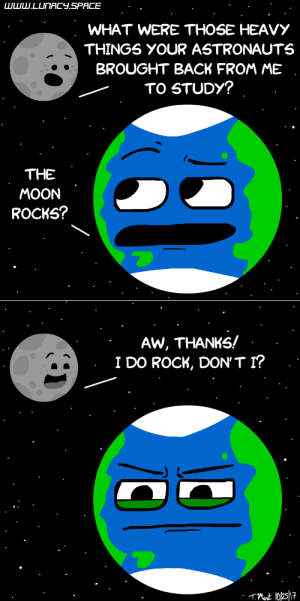 Omg, Tumblr, and Blog: UU.LU ACY.SPACE  WHAT WERE THOSE HEAVY  THINGS YOUR ASTRONAUTS  BROUGHT BACK FROM ME  TO STUDY?  THE  MOON  ROCKS?  AW, THANKS!  I DO ROCK, DON'T I? omg-images:Classic Moon Humor [OC]