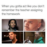 Funny, Memes, and Teacher: When you gotta act like you don't  remember the teacher assigning  the homework Me straight up back in the day 😂