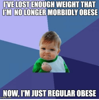 Lost, American, and Com: UVE  LOST  ENOUGH  WEIGHT  THAT  İMINOLONGER MORBIDLY OBESE  NOW, I'M JUST REGULAR OBESE  imgtilip.com <p>As an American, this is a big win for me</p>