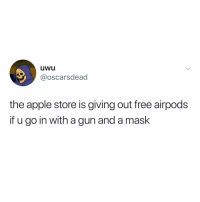PROMO CODE IN MY BIO!!: uwu  @oscarsdead  the apple store is giving out free airpods  if u go in with a gun and a mask PROMO CODE IN MY BIO!!