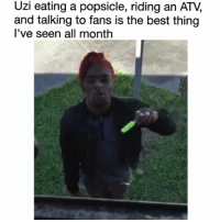 Lmao😂😂: Uzi eating a popsicle, riding an ATV,  and talking to fans is the best thing  l've seen all month Lmao😂😂