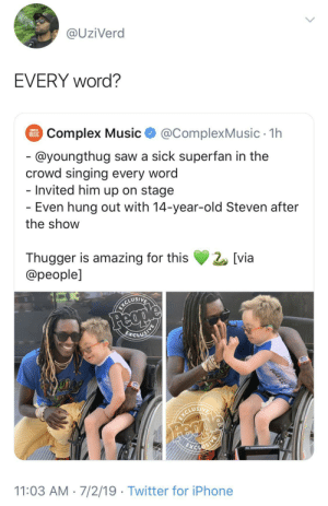 This kid is cancelled: @UziVerd  EVERY word?  COMPLEX  Complex Music  MUSIC  @ComplexMusic 1h  - @youngthug saw a sick superfan in the  crowd singing every word  - Invited him up on stage  - Even hung out with 14-year-old Steven after  the show  Thugger is amazing for this  @people]  [via  ICLUSIVE  Feap  EICLUSING  EXCLUSI  11:03 AM 7/2/19 Twitter for iPhone  WAVER This kid is cancelled