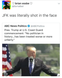 """<p>It&rsquo;s like comparing apples to oranges (via /r/BlackPeopleTwitter)</p>: V brian essbe C  @SortaBad  JFK was literally shot in the face  ABC News Politics@ABCPolitics  Pres. Trump at U.S. Coast Guard  commencement: """"No politician in  history...has been treated worse or more  unfairly.""""  ENEWS  0:38 <p>It&rsquo;s like comparing apples to oranges (via /r/BlackPeopleTwitter)</p>"""