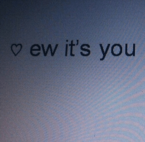 its you: v ew it's you