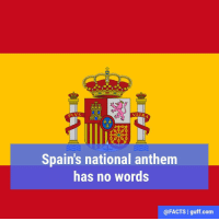 """Memes, National Anthem, and Lyrics: V LTR  Spain's national anthem  has no words  @FACTS l guff com Spain's national anthem, """"The Marcha Real"""" (""""Royal March""""), is one of only four national anthems to have no official lyrics. The other three countries? Bosnia and Herzegovina, Kosovo and San Marino."""