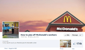 tapdancers:  174,000 people value cheap humour over the mental well-being of underpaid and mistreated staff : (V  MCDO  McDonald's  How to piss off McDonald's workers  174,547 likes 202 talking about this  凸Like  Message  17Ak  About Suggest an Edit  Photos  Likes tapdancers:  174,000 people value cheap humour over the mental well-being of underpaid and mistreated staff