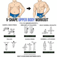 Workout for that V shape upper body 👌 - Follow @bossgainz for more daily tips and exercises. - Via @musclemorph_ - Calisthenics pump instafit protein core chestday respect musclephotos aestheticfitness muscleandhealth 6pack instagramfitness lifestyle nevergiveup grind ifbb nutrition results coach trainer trx strengthtraining fitmom noexcuses natty gains dedicated pumped: V-SHAPE UPPER BODY  WORKOUT  FOLLOW @MUSCLEMORPH  BARBELL BENCH PRESS  WIDE GRIP LAT PULLDOWN  HEAVY BARBELL DEADLIFTS  4 SETS X 12 REPS  4 SETS X 10 REPS  4 SETSX5 REPS  CLEAN & PRESS  DUMBBELL LATS RAISES  PULLUPS  4 SETS X FAILURE  4 SETS X 10 REPS  4 SETS X 15 REPS  COPYRIGHT @MUSCLEMORPH  REST 45 SECONDS BETWEEN SETS Workout for that V shape upper body 👌 - Follow @bossgainz for more daily tips and exercises. - Via @musclemorph_ - Calisthenics pump instafit protein core chestday respect musclephotos aestheticfitness muscleandhealth 6pack instagramfitness lifestyle nevergiveup grind ifbb nutrition results coach trainer trx strengthtraining fitmom noexcuses natty gains dedicated pumped