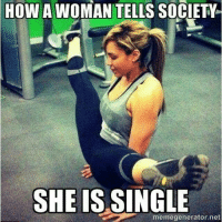 Great exercise.: HOW A WOMAN TELLS SOCIETY  SHE IS SINGLE  memegenerator.net Great exercise.