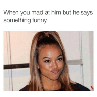 Hahaha for real 😂😂😂: When you mad at him but he says  something funny Hahaha for real 😂😂😂