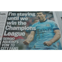 Thoughts on this? LOL: I'm staying  until that  Preciate at  win the  Champions  League  SERGIO  AGUEROPS  VOW TO  CITY FANS Thoughts on this? LOL