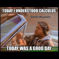 Today was a good day..🔊 icecube science math physics thermodynamics calculus mathematics technology structures software statics dynamics fluidmechanics heattransfer matlab cad computer programmer electronics electricity memes funny engineering cool mechanics  physics: TODAY IUNDERSTOOD CALCULUS  @engineering memes  TODAY WASA GOOD DAY Today was a good day..🔊 icecube science math physics thermodynamics calculus mathematics technology structures software statics dynamics fluidmechanics heattransfer matlab cad computer programmer electronics electricity memes funny engineering cool mechanics  physics
