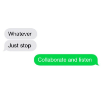 "Relationships, Texting, and Stopping: Whatever  Just stop  Collaborate and listen ""Collaborate and listen"""