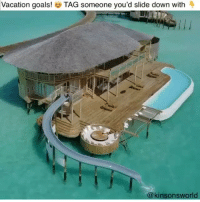 Goals, Memes, and Best: Vacation goals!  TAG someone you'd slide down with  @kinsonsworld Need to visit the Maldives! 🌴Follow @kinsonsworld as he travels all year round and visits the best hotels in the world 🌎 . @kinsonsworld @kinsonsworld @kinsonsworld