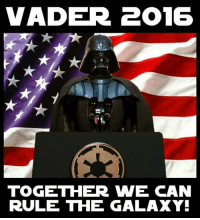 Memes, 🤖, and Galaxy: VADER 2016  TOGETHER WE CAN  RULE THE GALAXY!