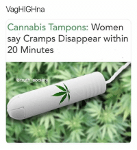 Weed, Marijuana, and Women: VagHIGHna  Cannabis Tampons: Women  say Cramps Disappear within  20 Minutes  @truth soci TAG someone who can use these!