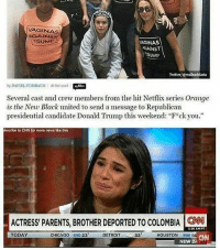 "Chicago, cnn.com, and Detroit: VAGINAS  GAINS  TRUME  AGINAS  KGAINST  by DANIEL,XUSSBAUM | 16Oct 201.u  Several cast and crew members from the hit Netflix series Orange  is the New Black united to send a message to Republican  presidential candidate Donald Trump this weekend: ""F ck you.  bscribo to CNN for more news ike this  ACTRESS/ PARENTS, BROTHER DEPORTED TO COLOMBIA N  530 AMPT  HOUSTON WND G0  NEW D  TODAY  CHICAGO WND 23  DETROIT ""-33"