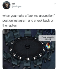 """me🆗irl: val  @valnyre  when you make a """"ask me a question""""  post on Instagram and check back on  the replies  Thank you all for  coming me🆗irl"""