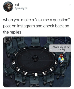 "Instagram, Thank You, and Back: val  @valnyre  when you make a ""ask me a question""  post on Instagram and check back on  the replies  Thank you all for  coming me🆗irl"