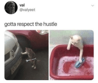 Respect, Hustle, and The Hustle: val  @valyeet  gotta respect the hustle